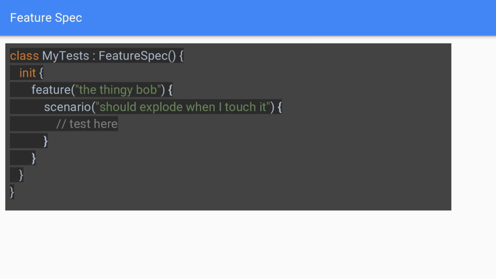 Feature Spec class MyTests : FeatureSpec() { in...