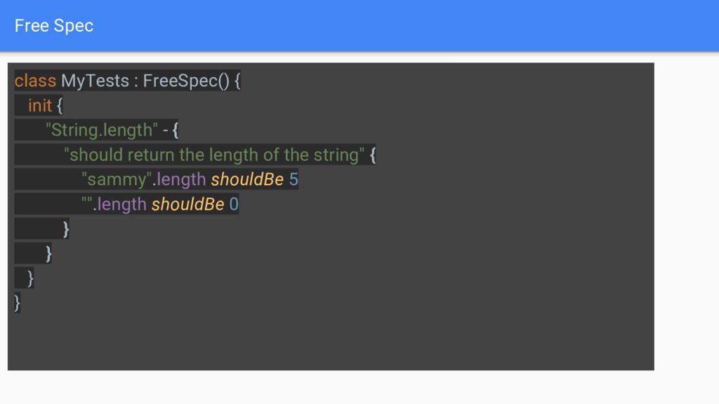 """Free Spec class MyTests : FreeSpec() { init { """"..."""