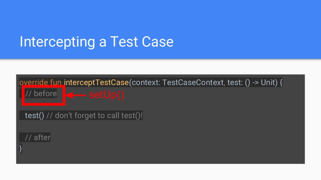 Intercepting a Test Case override fun intercept...