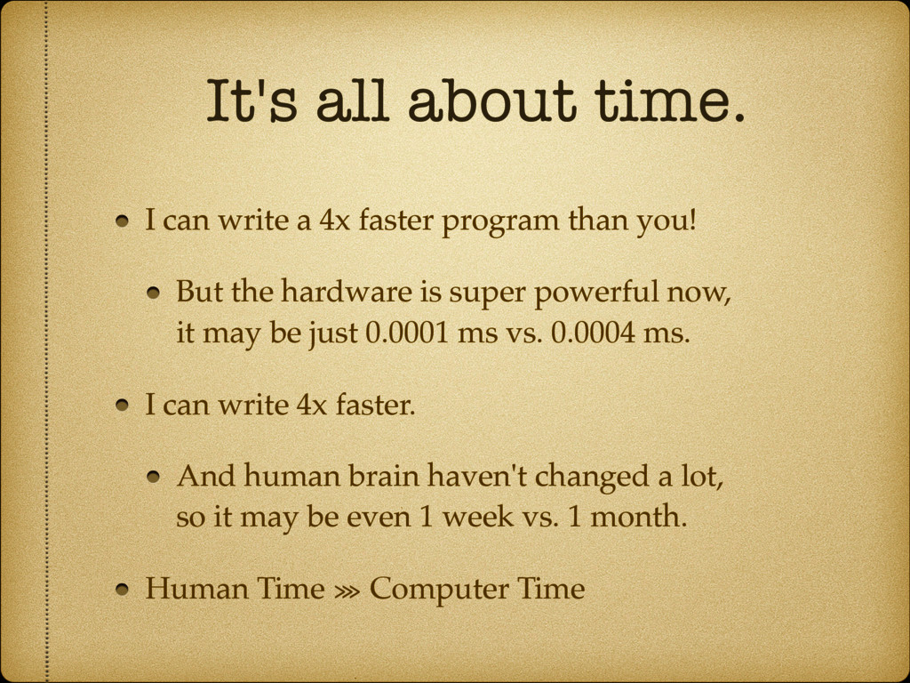 It's all about time. I can write a 4x faster pr...
