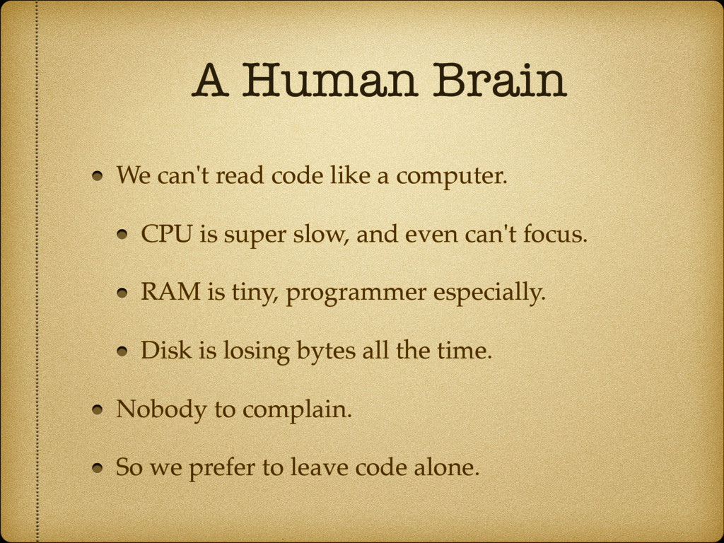 A Human Brain We can't read code like a compute...