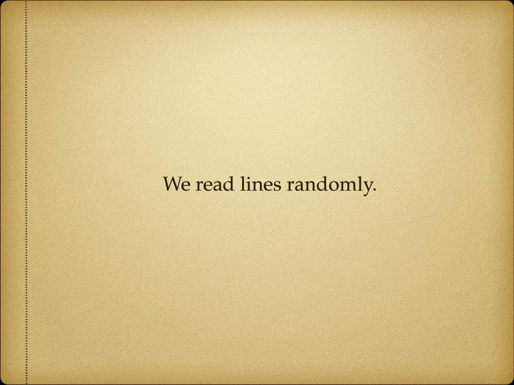 We read lines randomly.