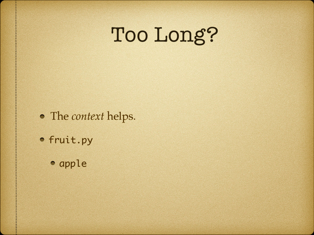 Too Long? The context helps. fruit.py apple