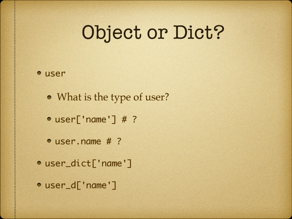 Object or Dict? user What is the type of user? ...