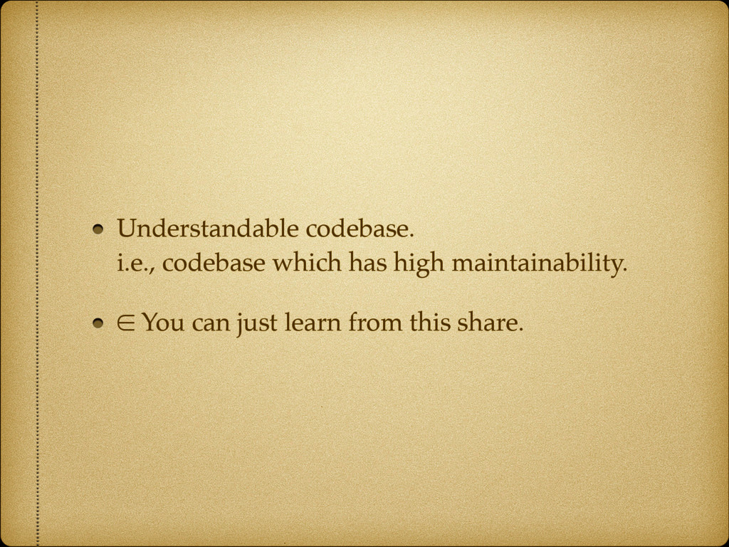 Understandable codebase.