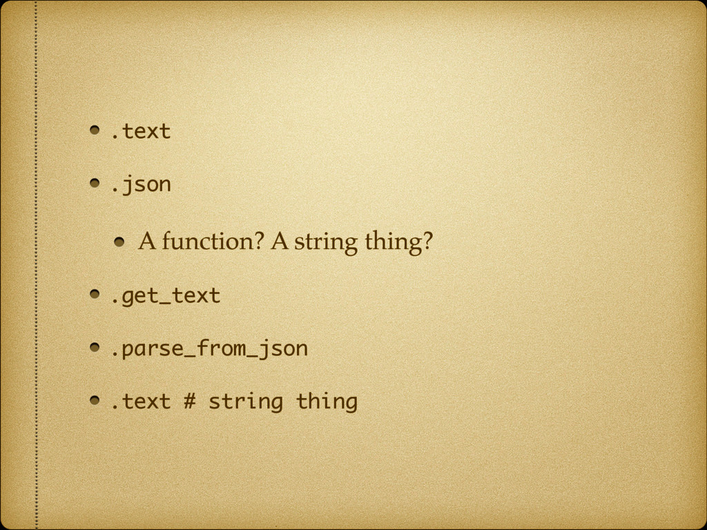 .text .json A function? A string thing? .get_te...