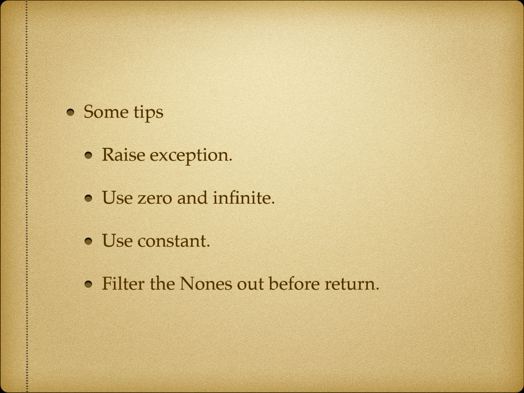 Some tips Raise exception. Use zero and infinite...