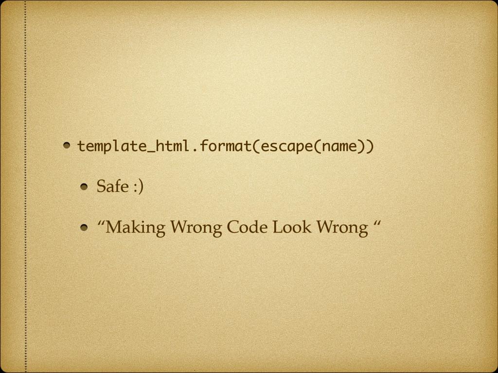 "template_html.format(escape(name)) Safe :) ""Mak..."