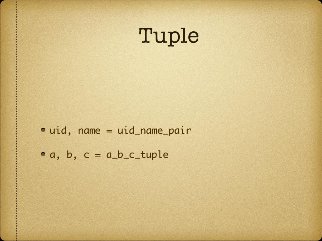 Tuple uid, name = uid_name_pair a, b, c = a_b_c...