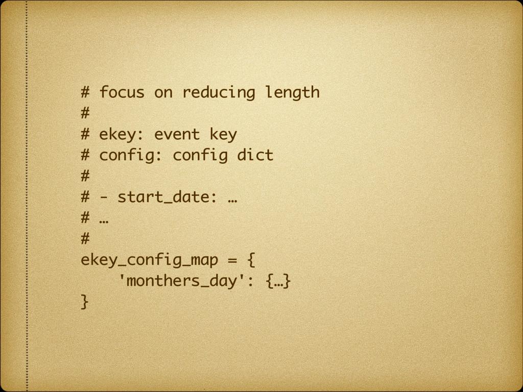 # focus on reducing length # # ekey: event ke...