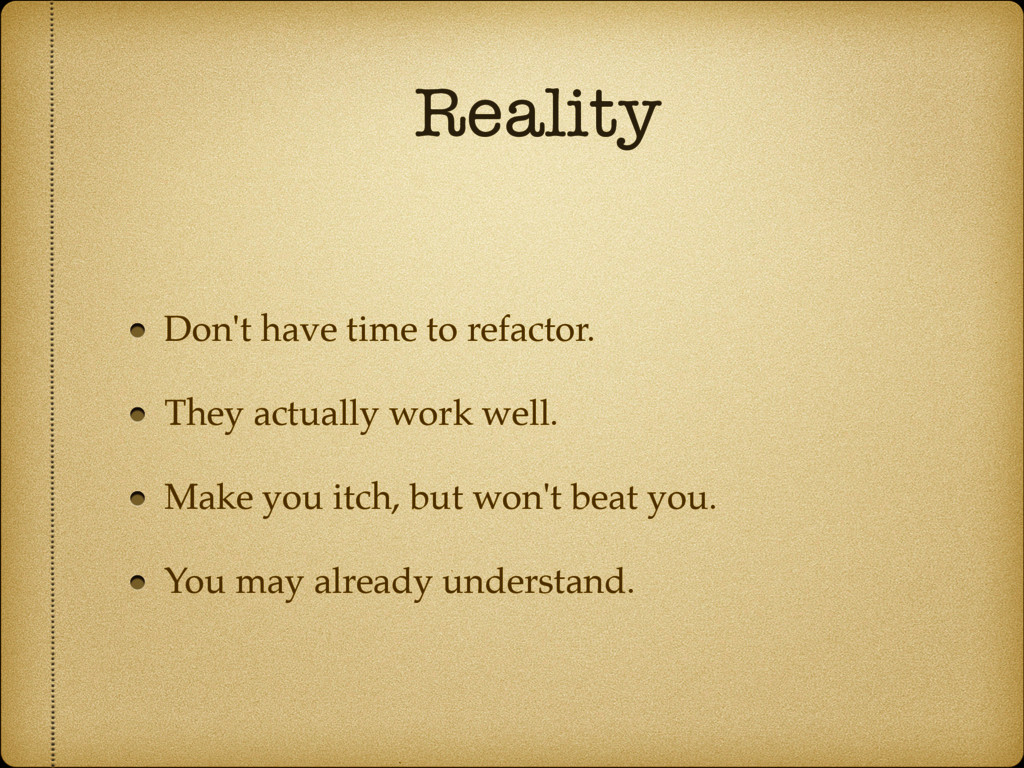 Reality Don't have time to refactor. They actua...