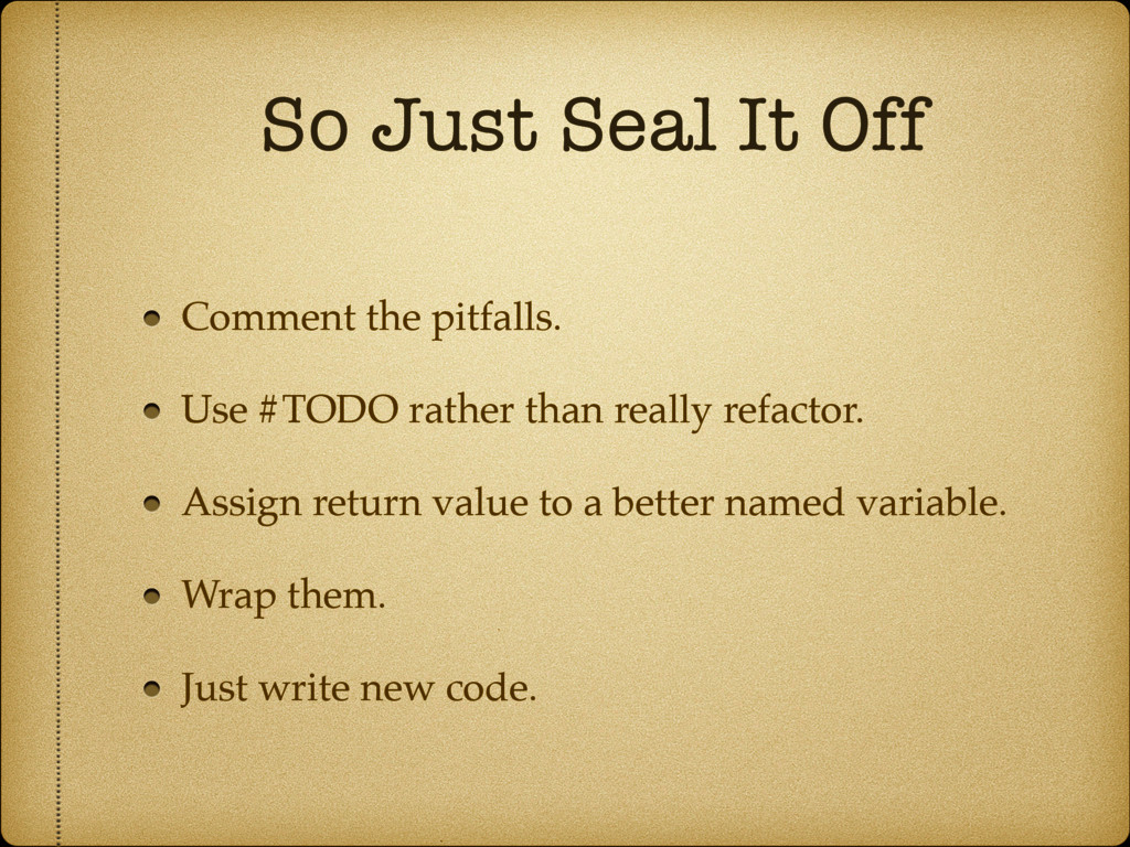 So Just Seal It Off Comment the pitfalls. Use #...
