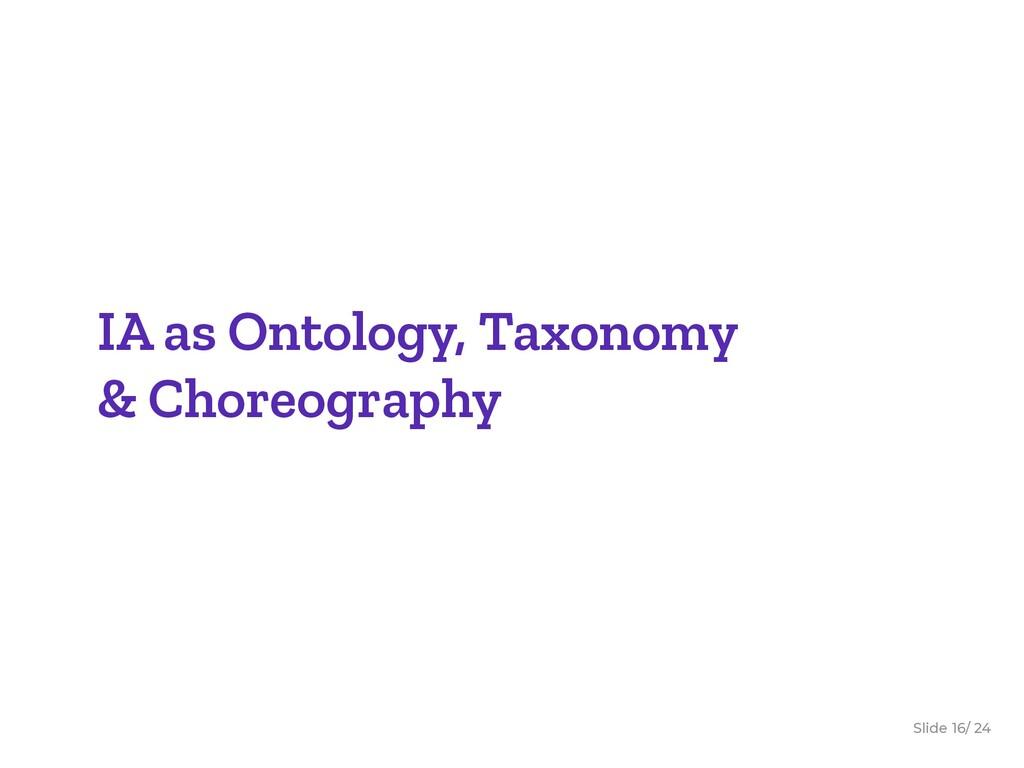 Slide / 24 16 IA as Ontology, Taxonomy & Choreo...