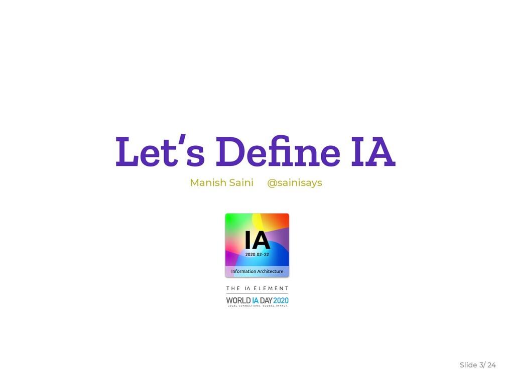 Slide / 24 3 Let's Define IA Manish Saini @saini...