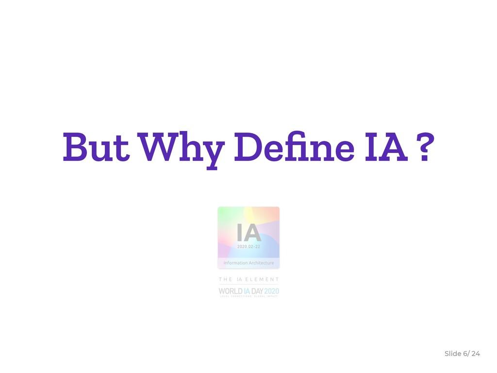 Slide / 24 6 But Why Define IA ?