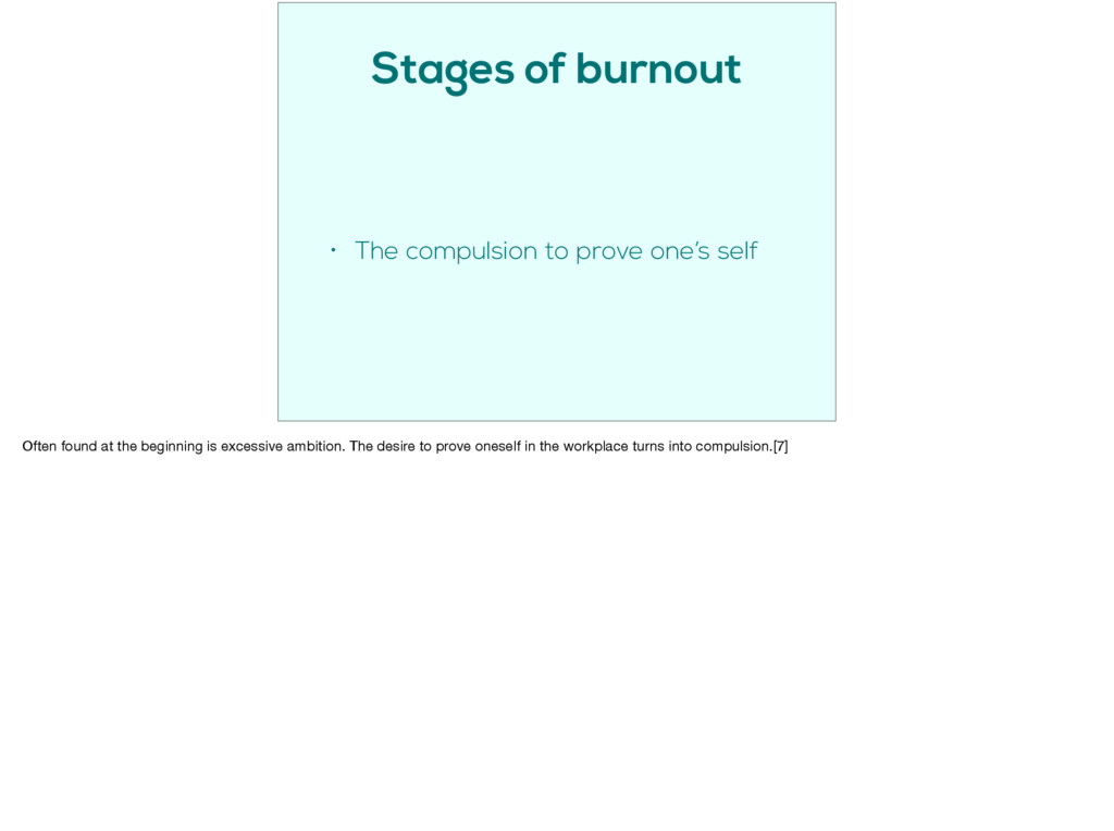Stages of burnout • The compulsion to prove one...