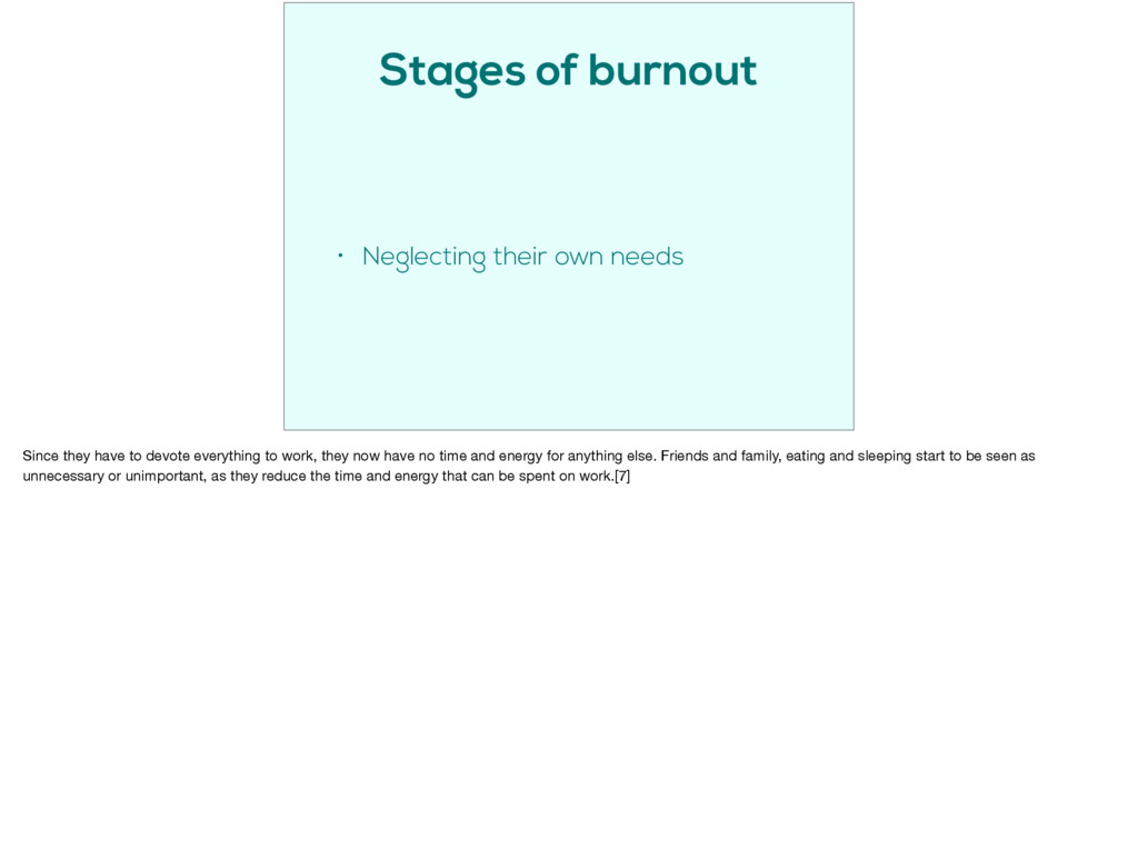 Stages of burnout • Neglecting their own needs ...