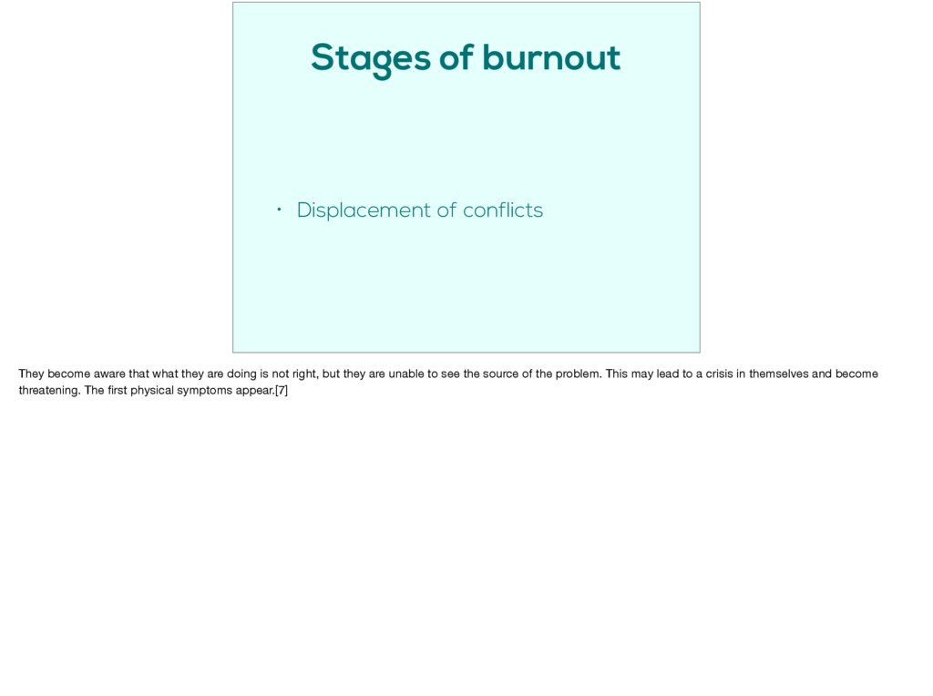 Stages of burnout • Displacement of conflicts T...