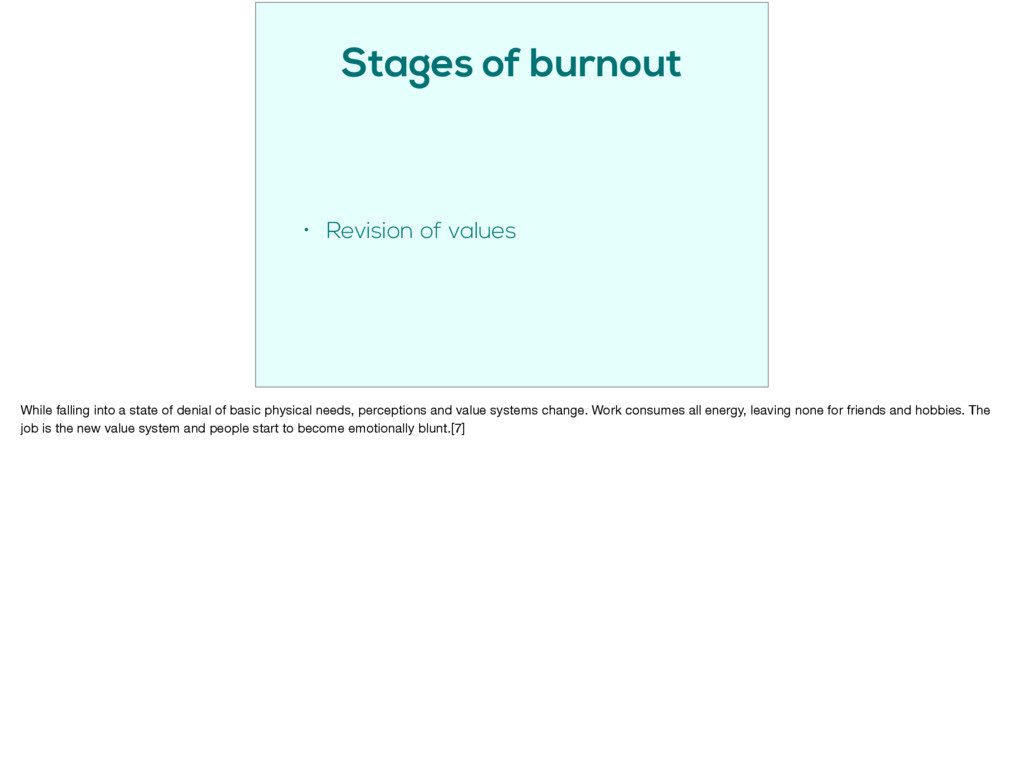 Stages of burnout • Revision of values While fa...