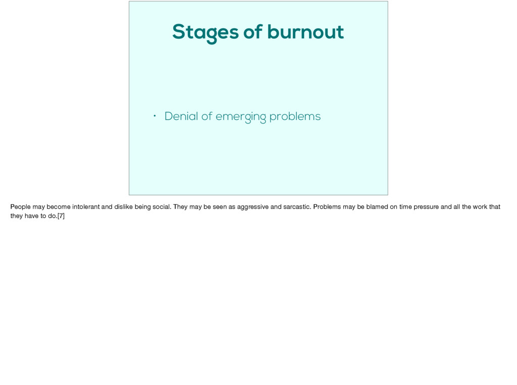 Stages of burnout • Denial of emerging problems...