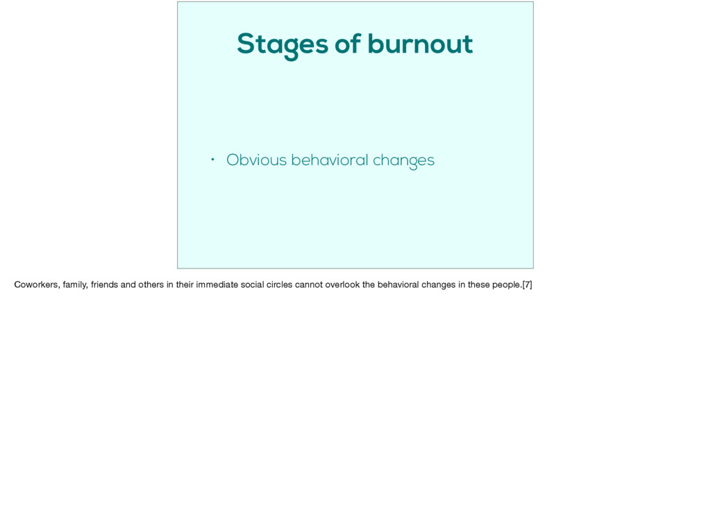 Stages of burnout • Obvious behavioral changes ...