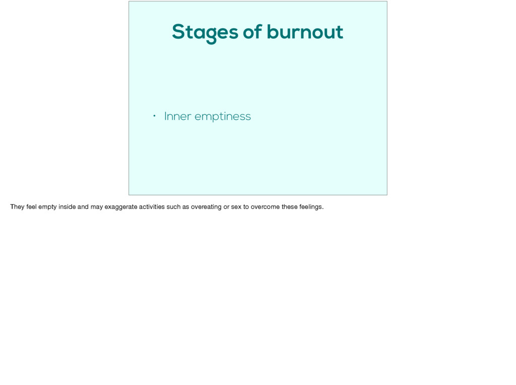 Stages of burnout • Inner emptiness They feel e...