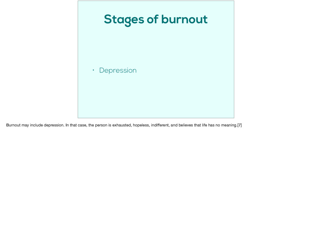 Stages of burnout • Depression Burnout may incl...