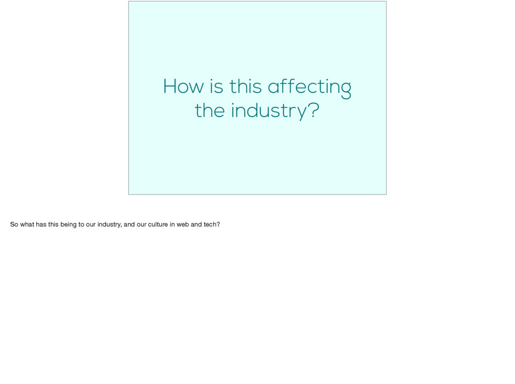 How is this affecting the industry? So what has...