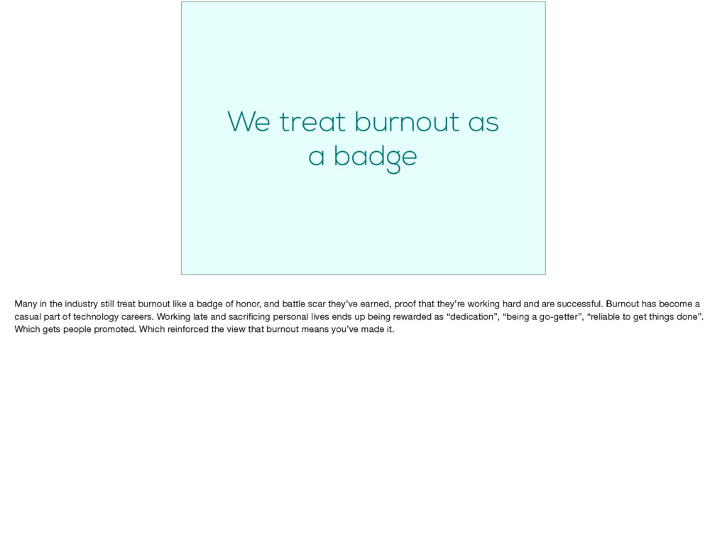 We treat burnout as a badge Many in the industr...