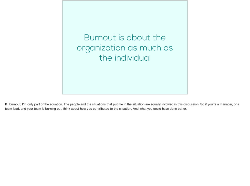Burnout is about the organization as much as th...