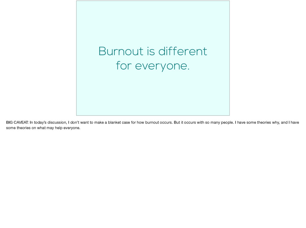Burnout is different for everyone. BIG CAVEAT: ...