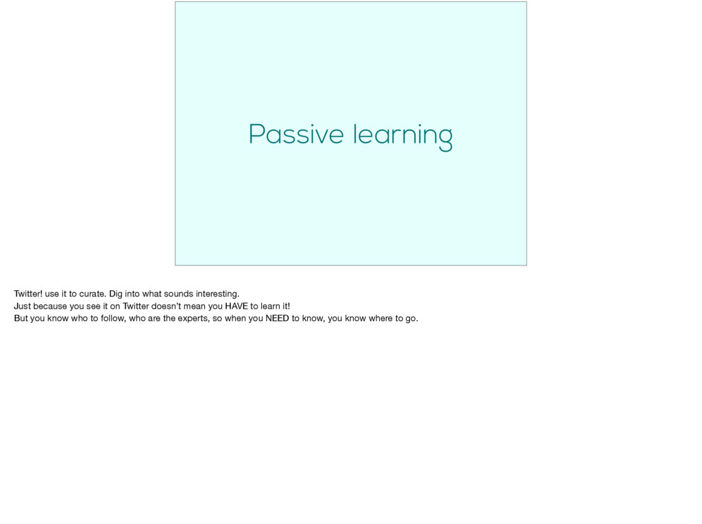 Passive learning Twitter! use it to curate. Dig...