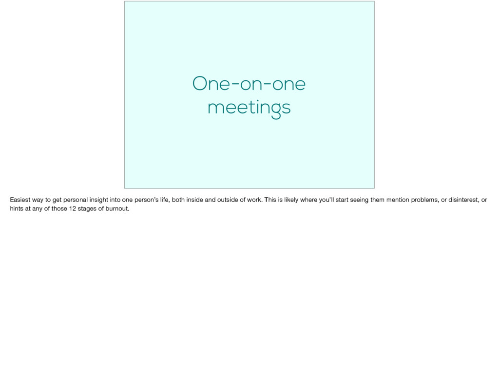 One-on-one meetings Easiest way to get personal...