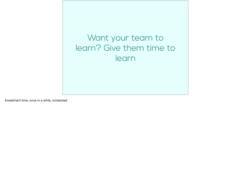 Want your team to learn? Give them time to lear...