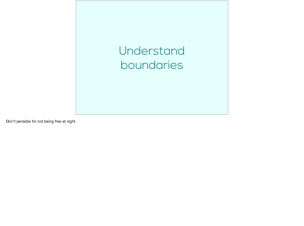 Understand boundaries Don't penalize for not be...