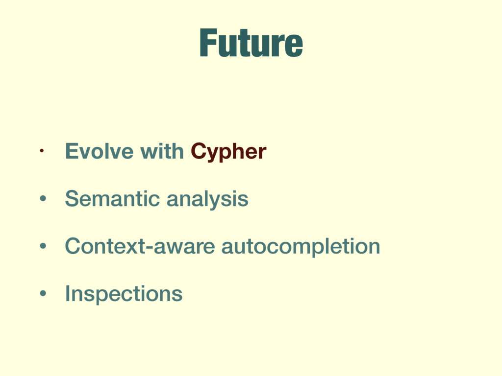 Future • Evolve with Cypher • Semantic analysis...
