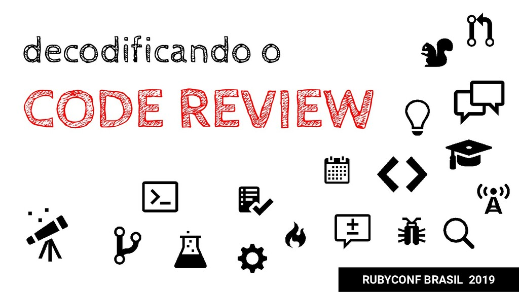 RUBYCONF BRASIL 2019 decodificando o CODE REVIEW