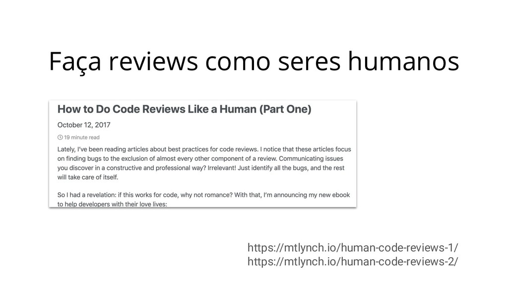 Faça reviews como seres humanos https://mtlynch...