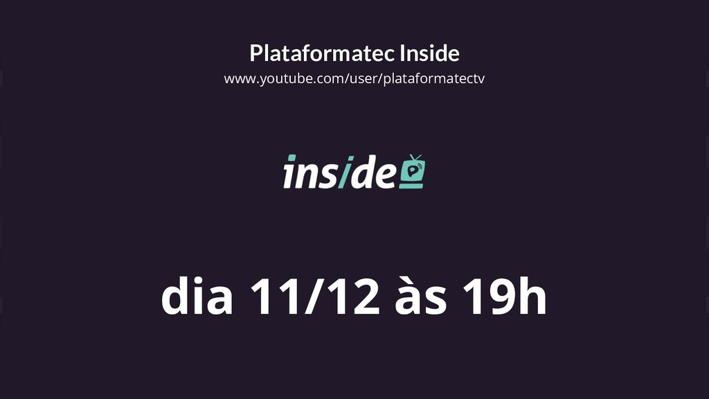 Plataformatec Inside www.youtube.com/user/plata...