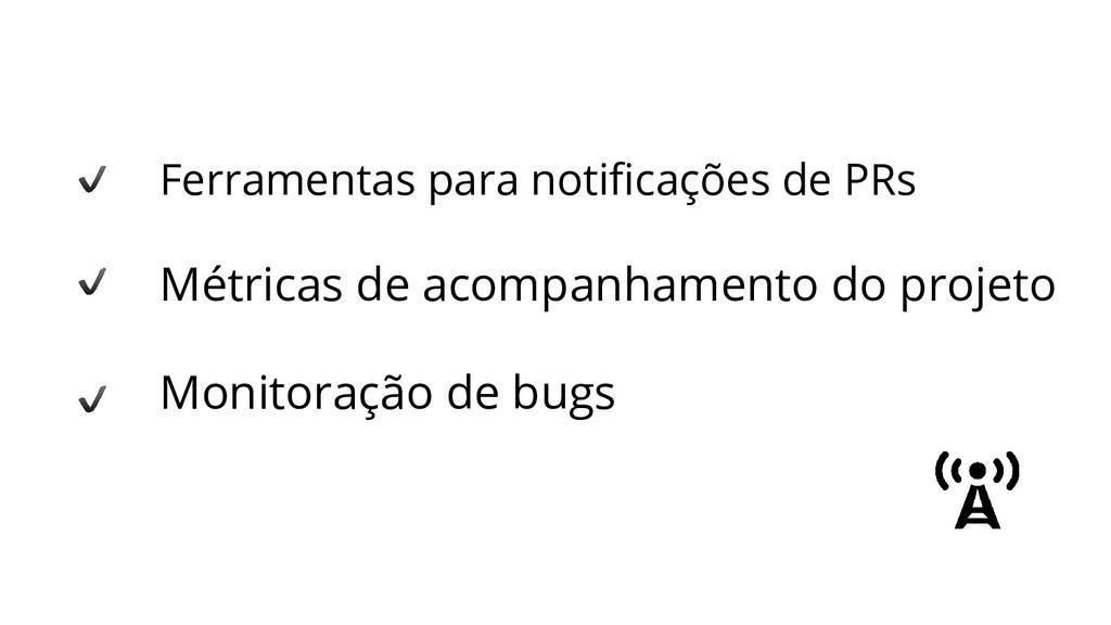 Ferramentas para notificações de PRs Métricas de...