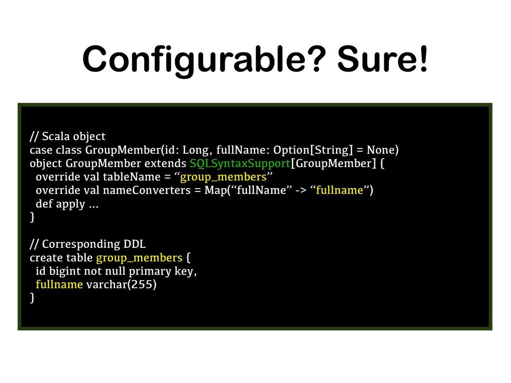 Configurable? Sure! // Scala object case class ...