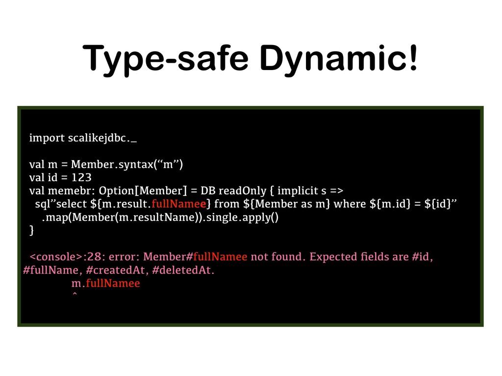 Type-safe Dynamic! import scalikejdbc._ val m =...