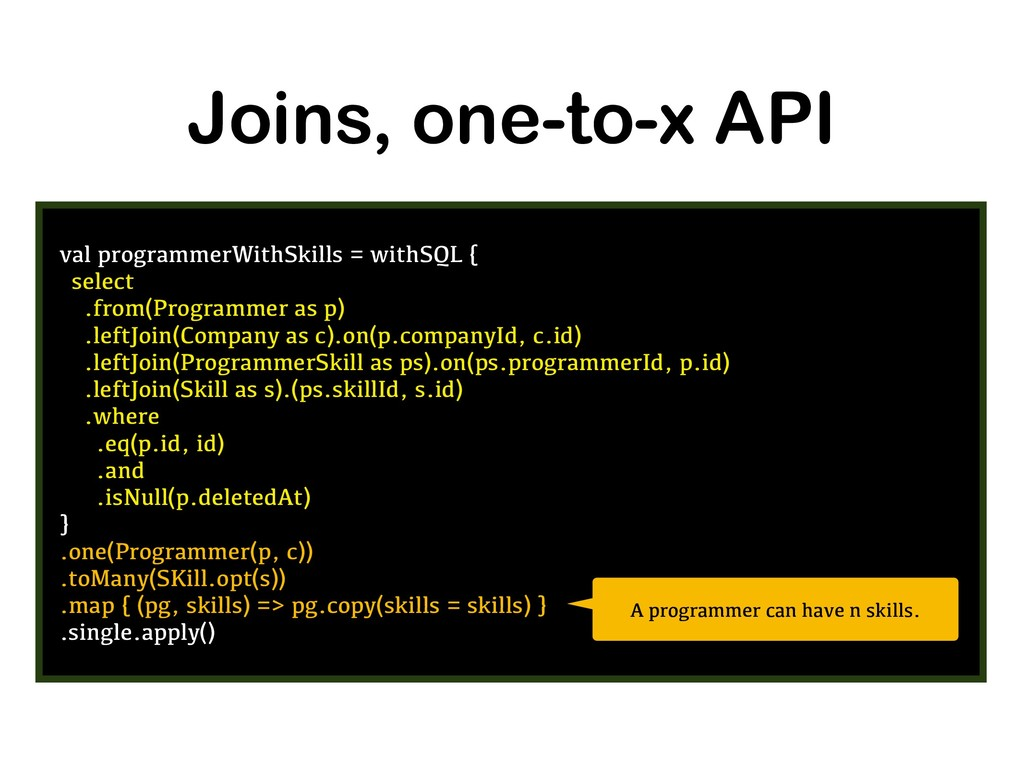 Joins, one-to-x API val programmerWithSkills = ...