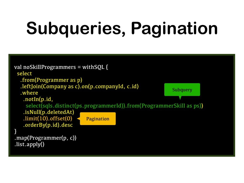 Subqueries, Pagination val noSkillProgrammers =...