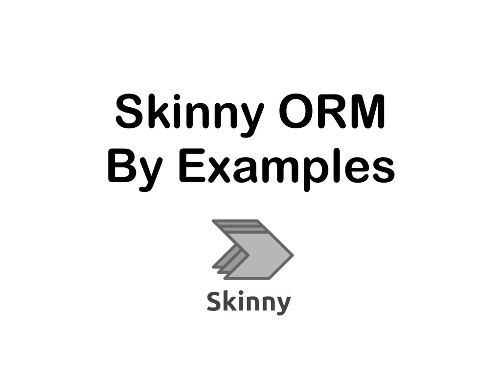 Skinny ORM By Examples