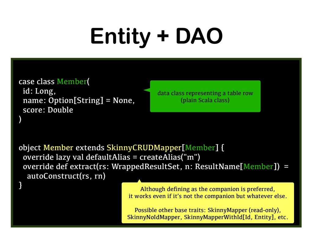 Entity + DAO case class Member( id: Long, name:...
