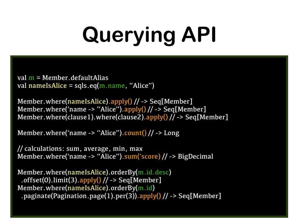 Querying API val m = Member.defaultAlias val na...