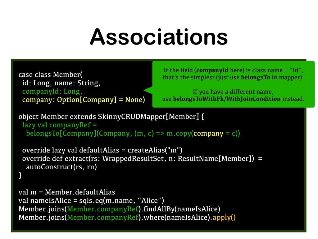 Associations case class Member( id: Long, name:...