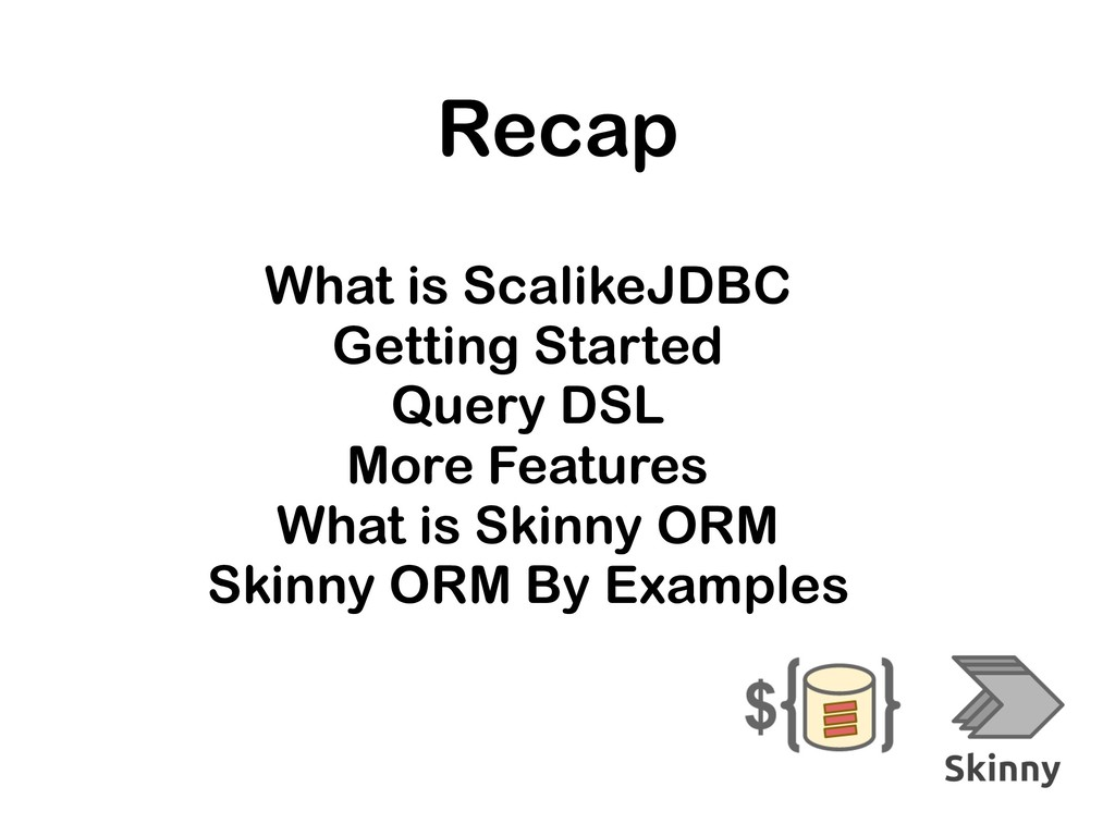 Recap What is ScalikeJDBC Getting Started Query...