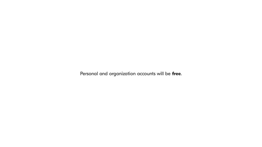 Personal and organization accounts will be free.
